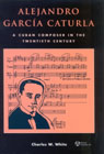 link and cover image for the book Alejandro Garc'a Caturla: A Cuban Composer in the Twentieth Century