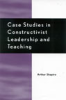 link and cover image for the book Case Studies in Constructivist Leadership and Teaching