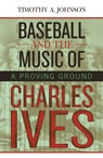 link and cover image for the book Baseball and the Music of Charles Ives: A Proving Ground