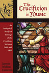 link and cover image for the book The Crucifixion in Music: An Analytical Survey of Settings of the Crucifixus between 1680 and 1800