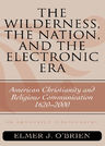 link and cover image for the book The Wilderness, the Nation, and the Electronic Era: American Christianity and Religious Communication, 1620-2000: An Annotated Bibliography