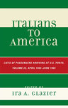 link and cover image for the book Italians to America: April 1903 - June 1903: Lists of Passengers Arriving at U.S. Ports, Volume 23