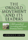 link and cover image for the book The Oxford Movement and Its Leaders: A Bibliography of Secondary and Lesser Primary Sources, Second Edition