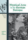 link and cover image for the book Mystical Love in the German Baroque: Theology, Poetry, Music