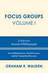 link and cover image for the book Focus Groups: A Selective Annotated Bibliography, Volume I