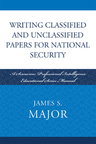 link and cover image for the book Writing Classified and Unclassified Papers for National Security: A Scarecrow Professional Intelligence Education Series Manual