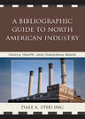 link and cover image for the book A Bibliographic Guide to North American Industry: History, Health, and Hazardous Waste