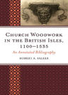 link and cover image for the book Church Woodwork in the British Isles, 1100-1535: An Annotated Bibliography