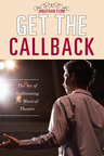 link and cover image for the book Get the Callback: The Art of Auditioning for Musical Theatre