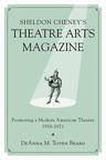 link and cover image for the book Sheldon Cheney's Theatre Arts Magazine: Promoting a Modern American Theatre, 1916-1921