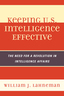 link and cover image for the book Keeping U.S. Intelligence Effective: The Need for a Revolution in Intelligence Affairs