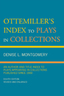 link and cover image for the book Ottemiller's Index to Plays in Collections: An Author and Title Index to Plays Appearing in Collections Published since 1900, Eighth Edition