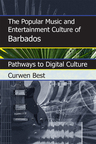 link and cover image for the book The Popular Music and Entertainment Culture of Barbados: Pathways to Digital Culture