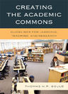 link and cover image for the book Creating the Academic Commons: Guidelines for Learning, Teaching, and Research