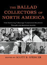 link and cover image for the book The Ballad Collectors of North America: How Gathering Folksongs Transformed Academic Thought and American Identity