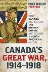 link and cover image for the book Canada's Great War, 1914-1918: How Canada Helped Save the British Empire and Became a North American Nation