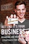 link and cover image for the book Act Like It's Your Business: Branding and Marketing Strategies for Actors