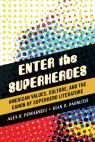 link and cover image for the book Enter the Superheroes: American Values, Culture, and the Canon of Superhero Literature