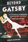 link and cover image for the book Beyond Gatsby: How Fitzgerald, Hemingway, and Writers of the 1920s Shaped American Culture