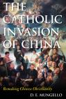 link and cover image for the book The Catholic Invasion of China: Remaking Chinese Christianity