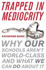 link and cover image for the book Trapped in Mediocrity: Why Our Schools Aren't World-Class and What We Can Do About It