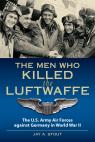 link and cover image for the book The Men Who Killed the Luftwaffe: The U.S. Army Air Forces Against Germany in World War II