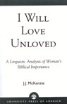 link and cover image for the book I Will Love Unloved: A Linguistic Analysis of Woman's Biblical Importance