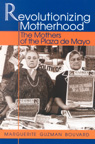 link and cover image for the book Revolutionizing Motherhood: The Mothers of the Plaza de Mayo