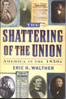 link and cover image for the book The Shattering of the Union: America in the 1850s