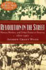 link and cover image for the book Revolution in the Street: Women, Workers, and Urban Protest in Veracruz, 1870-1927