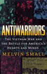 link and cover image for the book Antiwarriors: The Vietnam War and the Battle for America's Hearts and Minds