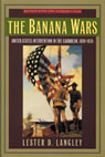 link and cover image for the book The Banana Wars: United States Intervention in the Caribbean, 1898–1934
