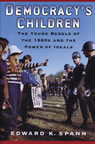 link and cover image for the book Democracy's Children: The Young Rebels of the 1960s and the Power of Ideals