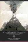 link and cover image for the book Mere Environmentalism: A Biblical Perspective on Humans and the Natural World