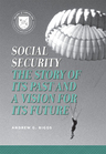 link and cover image for the book Social Security: The Story of Its Past and a Vision for Its Future