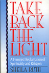 link and cover image for the book Take Back the Light: A Feminist Reclamation of Spirituality and Religion
