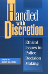 link and cover image for the book Handled with Discretion: Ethical Issues in Police Decision Making