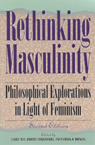 link and cover image for the book Rethinking Masculinity: Philosophical Explorations in Light of Feminism, 2nd Edition