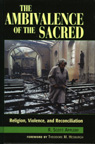 link and cover image for the book The Ambivalence of the Sacred: Religion, Violence, and Reconciliation