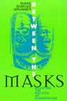 link and cover image for the book Between the Masks: Resisting the Politics of Essentialism