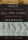 link and cover image for the book When All the Gods Trembled: Darwinism, Scopes, and American Intellectuals
