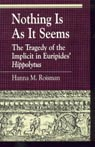 link and cover image for the book Nothing Is as It Seems: The Tragedy of the Implicit in Euripides' Hippolytus