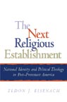 link and cover image for the book The Next Religious Establishment: National Identity and Political Theology in Post-Protestant America