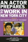 link and cover image for the book An Actor Prepares to Work in New York City: How to Master the Business of The Business