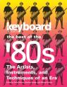 link and cover image for the book Keyboard Presents the Best of the '80s: The Artists, Instruments and Techniques of an Era
