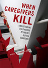 link and cover image for the book When Caregivers Kill: Understanding Child Murder by Parents and Other Guardians