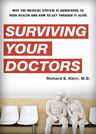 link and cover image for the book Surviving Your Doctors: Why the Medical System is Dangerous to Your Health and How to Get Through it Alive