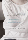 link and cover image for the book Bleeding to Ease the Pain: Cutting, Self-Injury, and the Adolescent Search for Self