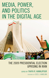 link and cover image for the book Media, Power, and Politics in the Digital Age: The 2009 Presidential Election Uprising in Iran