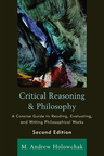 link and cover image for the book Critical Reasoning and Philosophy: A Concise Guide to Reading, Evaluating, and Writing Philosophical Works, 2nd Edition